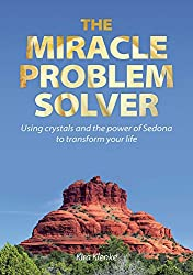 The Miracle Problem Solver: Using Crystals and the power of Sedona to transform your life (English Edition)