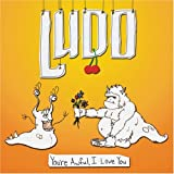 Songtexte von Ludo - You're Awful, I Love You