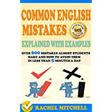 Common English Mistakes Explained With Examples: Over 600 Mistakes Almost Students Make and How To Avoid Them In Less Than 5 Minutes A Day (2 books in 1 Box set)