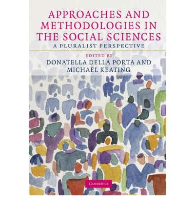 [(Approaches and Methodologies in the Social Sciences: A Pluralist Perspective)] [Author: Donatella Della Porta] published on (September, 2008)