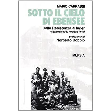 Sotto Il Cielo Di Ebensee. Dalla Resistenza Al Lager (Settembre 1943-Maggio 1945)