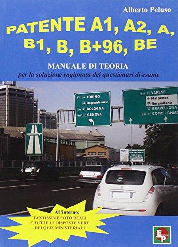 Patente a1, a2, a, b1, b, b+96, be. manuale di teoria per la soluzione dei questionari di esame