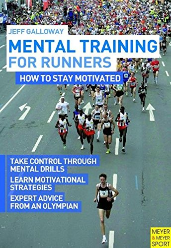 Mental Training for Runners: How to Stay Motivated por Jeff Galloway