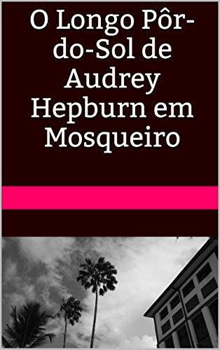 O Longo Pôr-do-Sol de Audrey Hepburn em Mosqueiro (Portuguese Edition) von [Larêdo, Laércio Gomes]