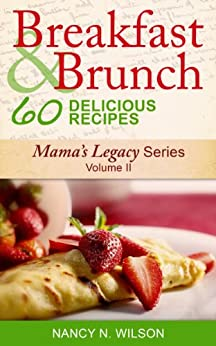 Breakfast and Brunch - 60 Delicious Recipes (Mama's Legacy Series Book 2) (English Edition) par [Wilson, Nancy N]