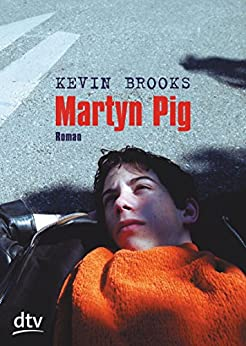 Martyn Pig: Roman von [Brooks, Kevin]