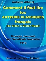 Comment il faut lire les auteurs classiques français (de Villon à Victor Hugo) (Bibliothèque des introuvables)
