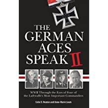 2: The German Aces Speak II: World War II Through the Eyes of Four More of the Luftwaffe's Most Important Commanders
