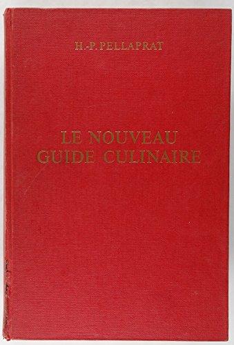 Le nouveau guide culinaire : Les meilleures recettes de cuisine et patisserie par Henri Paul Pellaprat