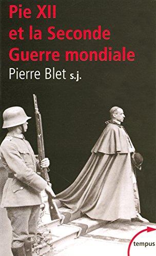 Pie XII et la Seconde Guerre mondiale par Pierre BLET