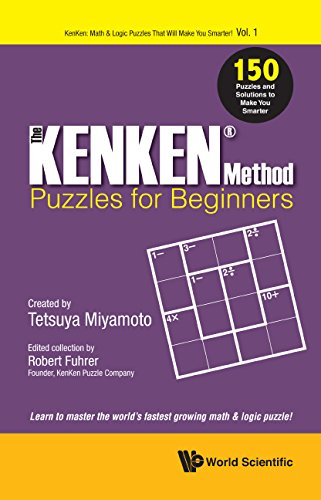 The KENKEN Method - Beginner's Book: 150 Puzzles And Solutions To Make You Smarter (KenKen: Math & Logic Puzzles That Will Make You Smarter!)