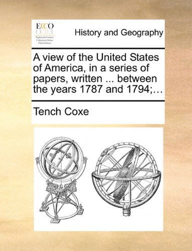 A view of the United States of America, in a series of papers, written ... between the years 1787 and 1794;...