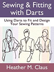 Sewing & Fitting with Darts: Using Darts to Fit and Design Your Sewing Patterns (Sew Far, Sew Good! Book 1)