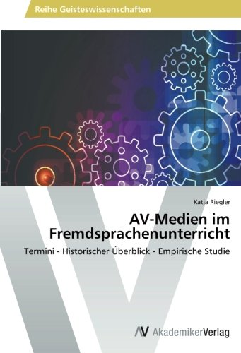 AV-Medien im Fremdsprachenunterricht: Termini - Historischer Überblick - Empirische Studie Av-medien