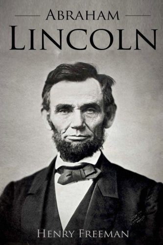 Portada del libro Abraham Lincoln: A Life From Beginning to End by Henry Freeman (2016-06-13)
