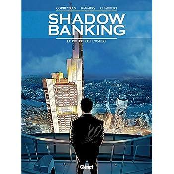 Shadow Banking - Tome 01: Le Pouvoir de l'ombre