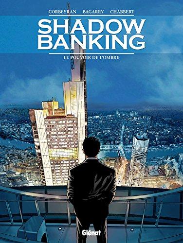 Shadow Banking - Tome 01: Le Pouvoir de l'ombre par Frédéric Bagarry