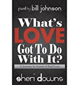 [( What's Love Got to Do with It?: A Journey in Search of Real Love By Downs, Sheri ( Author ) Paperback Mar - 2013)] Paperback