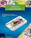 Schnellstart in die Elektronik: 10 geniale Projekte 47 Bauideen mit Steckboard und allen erforderlichen Bauteilen