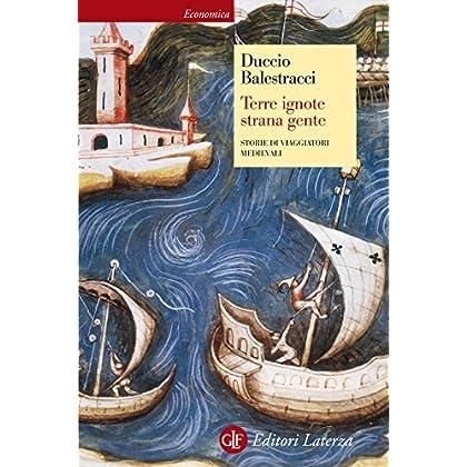 Terre Ignote Strana Gente: Storie Di Viaggiatori Medievali