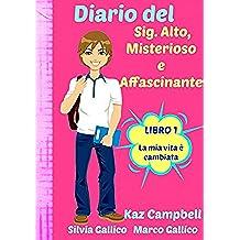 Diario del Sig. Alto, Misterioso e Affascinante LA MIA VITA È CAMBIATA      LIBRO 1 (Italian Edition)