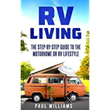 RV Living: The Step-By-Step Guide To The Motorhome Or RV Lifestyle. 100 Great Advices To Get On The Road And Stay On The Road, Including Boondocking, Making ... Money While Traveling etc. (English Edition)