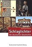 Deutsche Geschichte in Schlaglichtern/ SCHLAGLICHTER DER DEUTSCHEN GESCHICHTE BPB 2009 Neuauflage bei Amazon kaufen