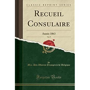 Recueil Consulaire, Vol. 9: Année 1863 (Classic Reprint)
