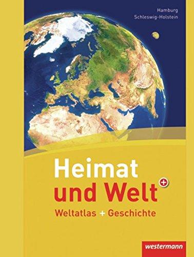 Heimat und Welt Weltatlas + Geschichte / Aktuelle Ausgabe Schleswig-Holstein / Hamburg: Heimat und Welt Weltatlas + Geschichte: Schleswig-Holstein / Hamburg
