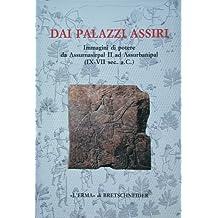 Dai Palazzi Assiri Immagini Di Potere Da Assurnasirpal II Ad Assurbanipal (IX-VII SEC AC): Catalogo Della Mostra. Roma 1995. Palazzo Delle Esposizioni (Studia Archaeologica)