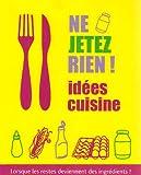 Ne jetez rien ! Idées cuisine - Lorsque les restes deviennent des ingrédients !