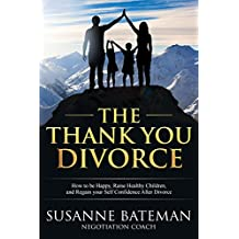 The Thank You Divorce: How to be Happy, Raise Healthy Children, and Regain your Self Confidence After Divorce (English Edition)