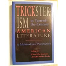 Tricksterism in Turn-of-the-Century American Literature: A Multicultural Perspective (1994-11-01)