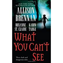 What You Can't See by Brennan, Allison, Tabke, Karin, St. Claire, Roxanne (2007) Mass Market Paperback