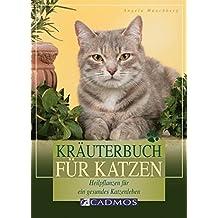 Kräuterbuch für Katzen: Heilpflanzen für ein gesundes Katzenleben (Cadmos Katzenpraxis)
