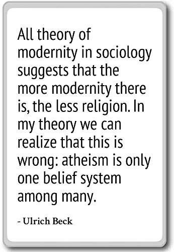 All theory of modernity in sociology suggests t... - Ulrich Beck - quotes fridge magnet, White - Kühlschrankmagnet