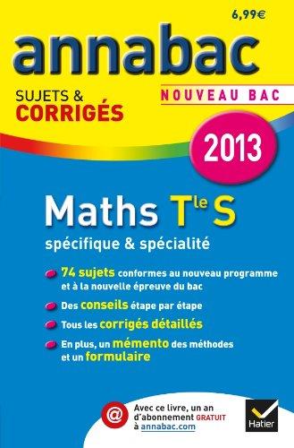 Annales Annabac 2013 Maths Tle S Spcifique & spcialit: Sujets et corrigs du bac - Terminale S