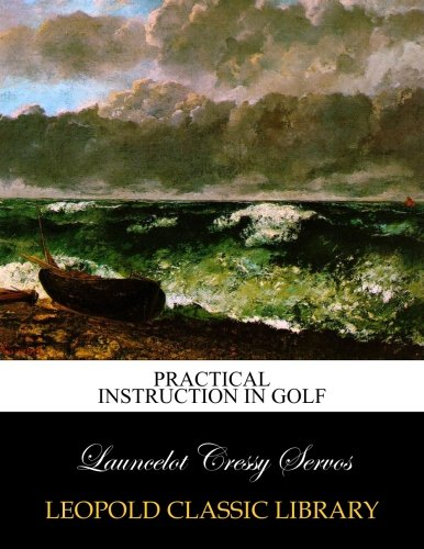Practical Instruction in Golf por Launcelot Cressy Servos