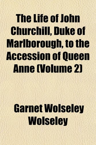 The Life of John Churchill, Duke of Marlborough, to the Accession of Queen Anne (Volume 2)