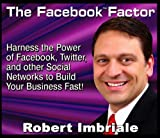 The Facebook Factor: Harness the Power of Facebook, Twitter, and Other Social Networks to Build Your Business Fast!
