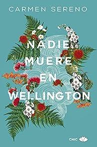 Nadie muere en Wellington par Carmen Sereno