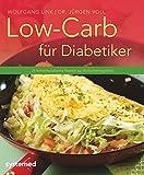 Low-Carb für Diabetiker: 29 kohlenhydratarme Rezepte zur Blutzuckerregulation (Küchenratgeberreihe)