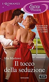 Il tocco della seduzione (I Romanzi Extra Passion) (Italian Edition) von [Marlowe, Mia]