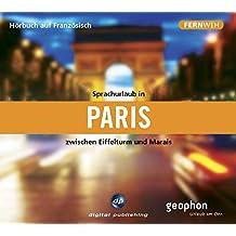 Sprachurlaub in Paris - Hörbuch auf Französisch: Zwischen Eifelturm und Marais (Fernweh)