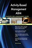 Activity-Based Management ABM All-Inclusive Self-Assessment - More than 620 Success Criteria, Instant Visual Insights, Comprehensive Spreadsheet Dashboard, Auto-Prioritized for Quick Results