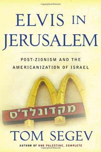 Elvis in Jerusalem: Post-Zionism and the Americanization of Israel by Tom Segev (2002-04-23)