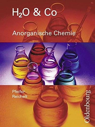 H2O & Co - Aktuelle Ausgabe: Gruppen 8/I, 9/I (Teil 1), 9/II und III - Anorganische Chemie: Schülerbuch