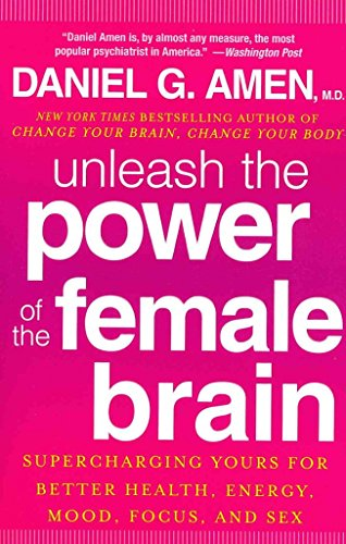 [(Unleash the Power of the Female Brain : Supercharging Yours for Better Health, Energy, Mood, Focus, and Sex)] [By (author) Dr Daniel G Amen] published on (December, 2013)