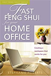 Fast Feng Shui for Your Home Office: Creating a Workspace That Works for You by Stephanie Roberts (2006-12-08)