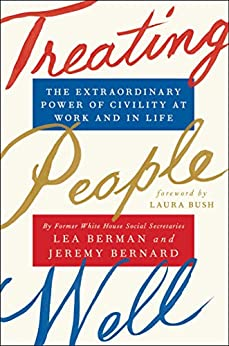 Treating People Well: The Extraordinary Power of Civility at Work and in Life (English Edition) par [Berman, Lea, Bernard, Jeremy]